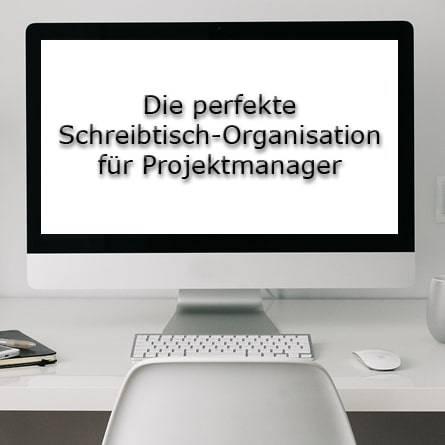 Die perfekte schreibtisch organisation f r projektmanager for Schreibtisch organisation